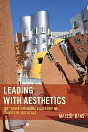Leading with Aesthetics - The Transformational Leadership of Charles M. Vest at MIT ebook by Mahesh Daas