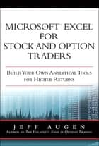 Microsoft Excel for Stock and Option Traders - Build Your Own Analytical Tools for Higher Returns ebook by Jeff Augen