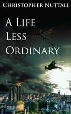 A Life Less Ordinary ebook by Christopher Nuttall