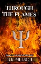 Through the Flames - Into the End, #2 ebook by B.R. Paulson