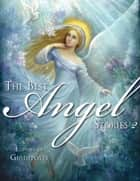 The Best Angel Stories 2 ebook by Editors of Guideposts