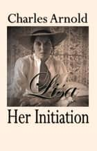 Lisa, Her Initiation - Her Initiation ebook by