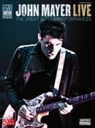 John Mayer Live (Songbook) - The Great Guitar Performances ebook by John Mayer