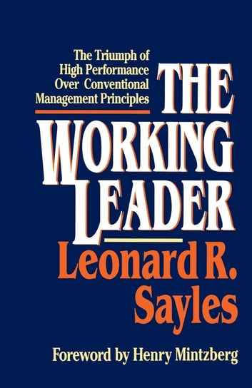 The Working Leader - The Triumph of High Performance Over Conventional Management Principles ebook by Leonard R. Sayles