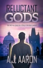 Reluctant Gods ebook by A.J. Aaron