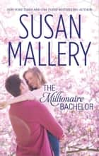 The Millionaire Bachelor ebook by Susan Mallery