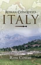 Roman Conquests: Italy ebook by Ross Cowan