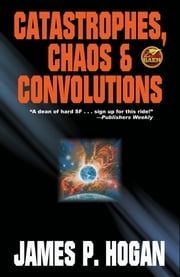 Catastrophes, Chaos and Convolutions ebook by James P. Hogan