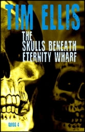 The Skulls Beneath Eternity Wharf (Quigg 4) ebook by Tim Ellis