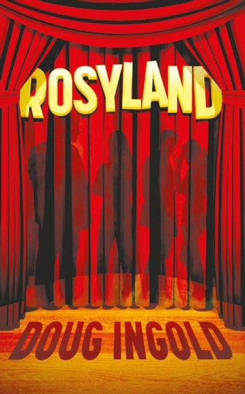 Rosyland - A Novel in III Acts ebook by Doug Ingold