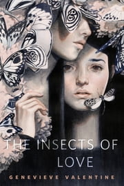 The Insects of Love - A Tor.Com Original ebook by Genevieve Valentine