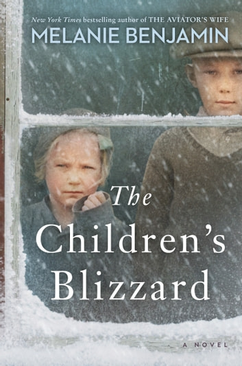 The Children's Blizzard - A Novel ebook by Melanie Benjamin