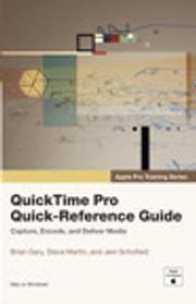 Apple Pro Training Series - QuickTime Pro Quick-Reference Guide ebook by Brian Gary,Steve Martin,Jem Schofield