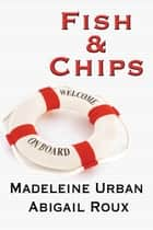 Fish & Chips ebook by Madeleine Urban, Abigail Roux