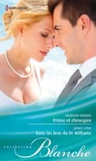 Prince et chirurgien - Dans les bras du Dr Williams ebook by Meredith Webber, Janice Lynn