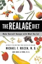 The RealAge Diet - Make Yourself Younger with What You Eat ebook by Michael Roizen M.D., John La Puma M.D.