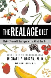 The RealAge Diet - Make Yourself Younger with What You Eat ebook by Michael F. Roizen,John La Puma, M.D.