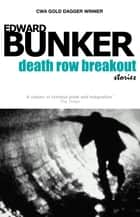 Death Row Breakout and Other Stories ebook by Edward Bunker