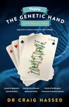 Playing the Genetic Hand Life Dealt You - Epigenetics and How to Keep Ourselves Healthy  ebook by Craig Hassed