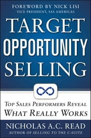 Target Opportunity Selling: Top Sales Performers Reveal What Really Works ebook by Nicholas A. C. Read