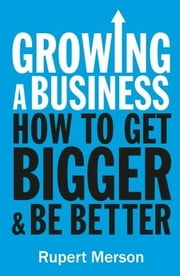 Growing a Business - Strategies for Leaders & Entrepreneurs ebook by Rupert Merson,The Economist
