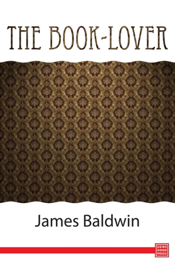 The book lover a guide to the best reading ebook by james baldwin the book lover a guide to the best reading ebook by james baldwin fandeluxe Document
