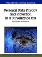 Personal Data Privacy and Protection in a Surveillance Era - Technologies and Practices ebook by Christina Akrivopoulou, Athanasios Psygkas