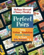Perfect Pairs - Using Fiction & Nonfiction Picture Books to Teach Life Science, K-2 ebook by Melissa Stewart,Nancy Chesley