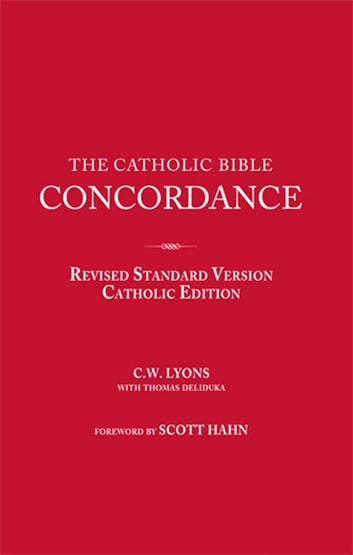The Catholic Bible Concordance for the Revised Standard Version Catholic Edition (RSV-CE) ebook by C. W. Lyons