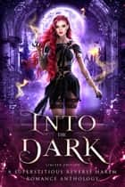 Into the Dark: A Superstitious Reverse Harem Romance Anthology ebook by