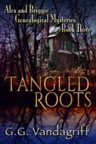 Tangled Roots - New Edition - Alex & Briggie Mysteries, #3 ebook by G.G. Vandagriff