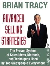 Advanced Selling Strategies: The Proven System of Sales Ideas, Methods, and Techniques Used by Top Salespeople Everywhere ebook by Tracy, Brian
