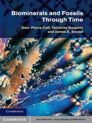 Biominerals and Fossils Through Time ebook by Jean-Pierre Cuif,Yannicke Dauphin,James E. Sorauf