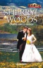 Outra vez o amor ebook by Sherryl Woods