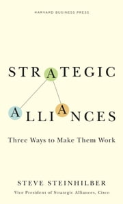 Strategic Alliances - Three Ways to Make Them Work ebook by Steve Steinhilber