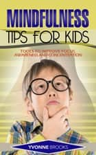 Mindfulness Tips for Kids ebook by Yvonne Brooks