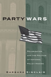 Party Wars - Polarization and the Politics of National Policy Making ebook by Barbara Sinclair