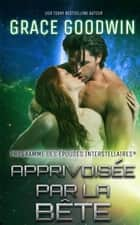 Apprivoisée par la Bête ebook by Grace Goodwin