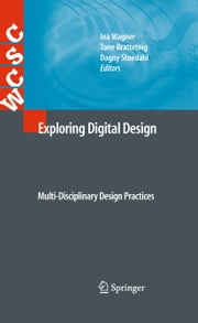Exploring Digital Design - Multi-Disciplinary Design Practices ebook by Ina Wagner,Tone Bratteteig,Dagny Stuedahl