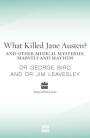 What Killed Jane Austen? And Other Medical Mysteries, Marvels and Mayhem ebook by George Biro,Dr. Jim Leavesley