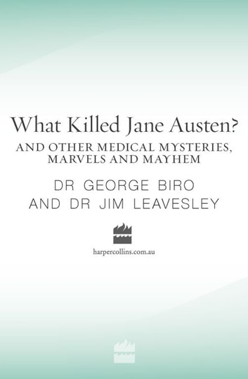 What Killed Jane Austen? And other medical mysteries, marvels and ebook by George Biro,Jim Leavesley