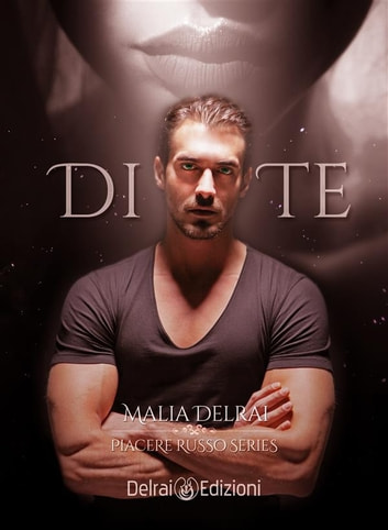 Di te - Piacere Russo Series ebook by Malia Delrai