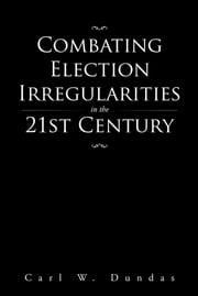 Combating Election Irregularities in the 21st Century ebook by Carl W. Dundas
