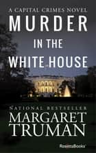 Murder in the White House ebook by Margaret Truman