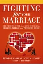 Fighting for Your Marriage ebook by Howard J. Markman,Scott M. Stanley,Susan L. Blumberg