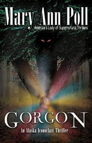 Gorgon - An Alaska Iconoclast Mystery ebook by Mary Ann Poll