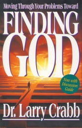 Finding God - Moving Through Your Problems Toward ebook by Larry Crabb