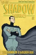 The Shadow Hero 2 - The Dawn of a Golden Age ebook by Gene Luen Yang, Sonny Liew