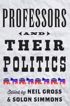 Professors and Their Politics ebook by Neil Gross, Solon Simmons