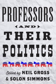Professors and Their Politics ebook by Neil Gross,Solon Simmons